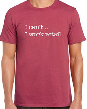 I can't... I work retail. t-shirt