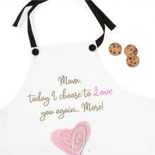 Load image into Gallery viewer, Mom, Today I choose to Love you again... More.  White Apron
