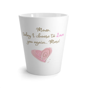 """Mom, Today I choose to love you again... More"" Latte mug"