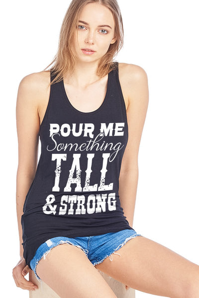 Pour Me Something Tall & Strong Tank