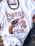 Hotter Than a $2 Pistol Tee *Online Exclusive*
