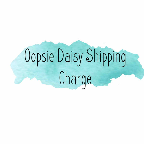 Oopsie Daisy Shipping Charge