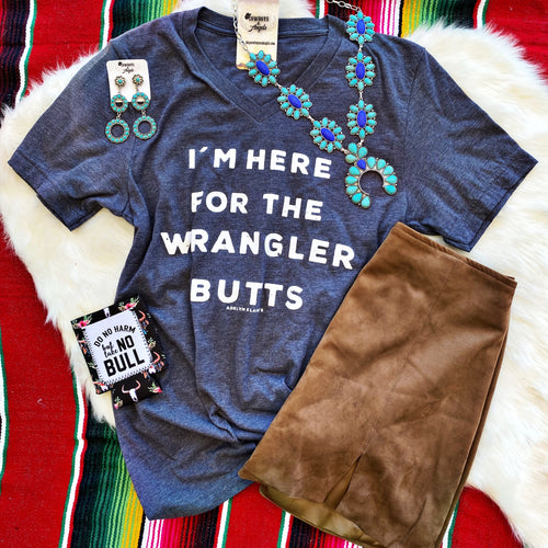I'm Here For The Wrangler Butts Tee