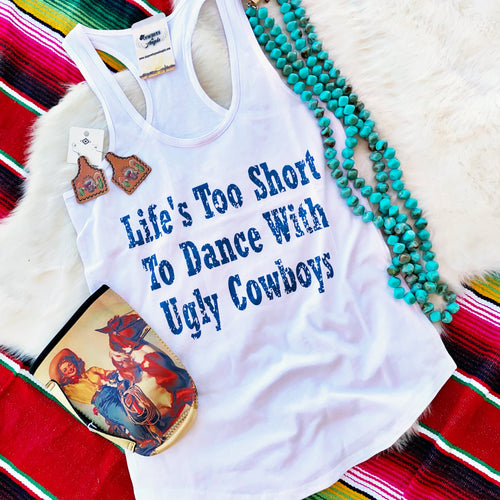 Life's Too Short To Dance With Ugly Cowboys Tank