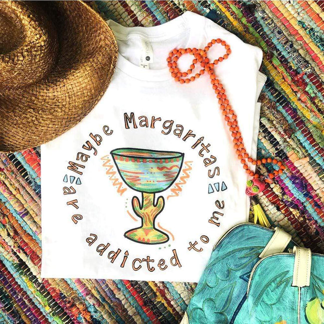 Maybe Margaritas Are Addicted to Me Tee