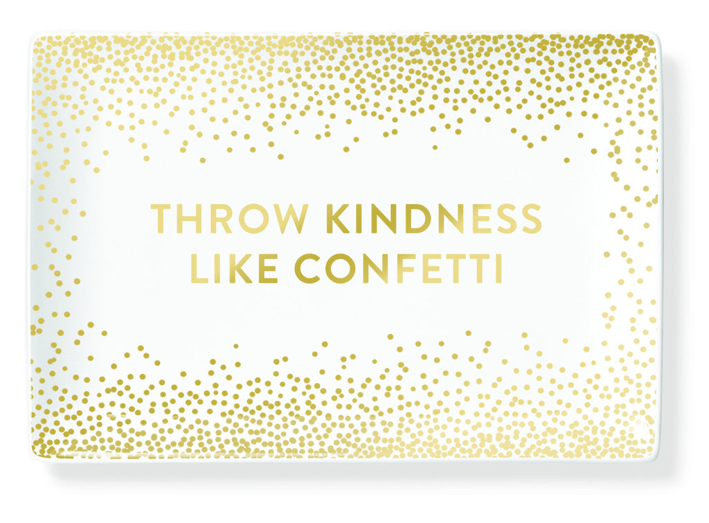 THROW KINDNESS LIKE CONFETTI TRINKET TRAY