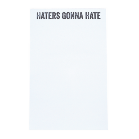 HATERS GONNA HATE NOTEPAD - Give Lovely