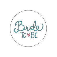 BRIDE TO BE BUTTON - Give Lovely