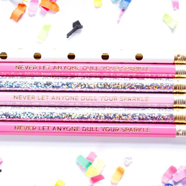 NEVER LET ANYONE DULL YOUR SPARKLE PENCILS
