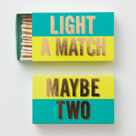 LIGHT A MATCH, MAYBE TWO MATCHBOX