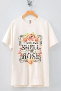 STOP AND SMELL THE ROSES TEE