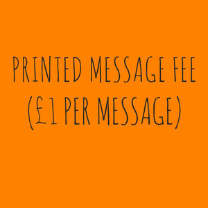 Printed Message (+£1.90) FEE (DO NOT REMOVE)