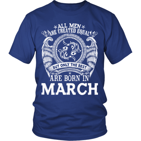 Zodiac Thing - Zodiac Tee: T-shirt - All men are created equal but only the best are born in March T-shirt