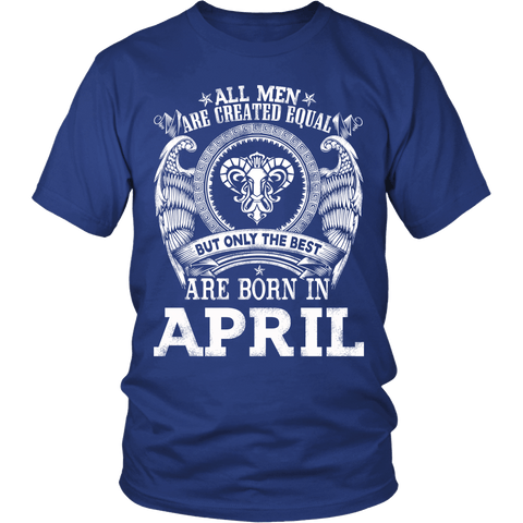 Zodiac Thing - Zodiac Tee: T-shirt - All men are created equal but only the best are born in April T-shirt
