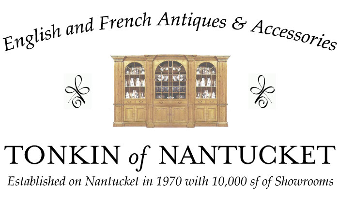 Tonkin of Nantucket - English and French Antique Furniture and Accessories