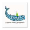 The Happy Sea - Happy birthday, Handsome! Greeting Card