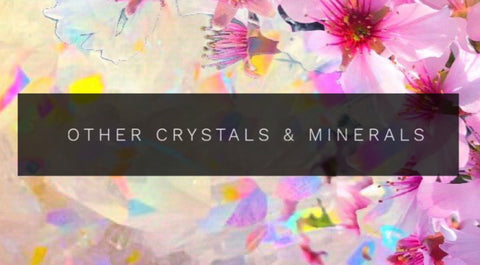 Other Crystals & Minerals