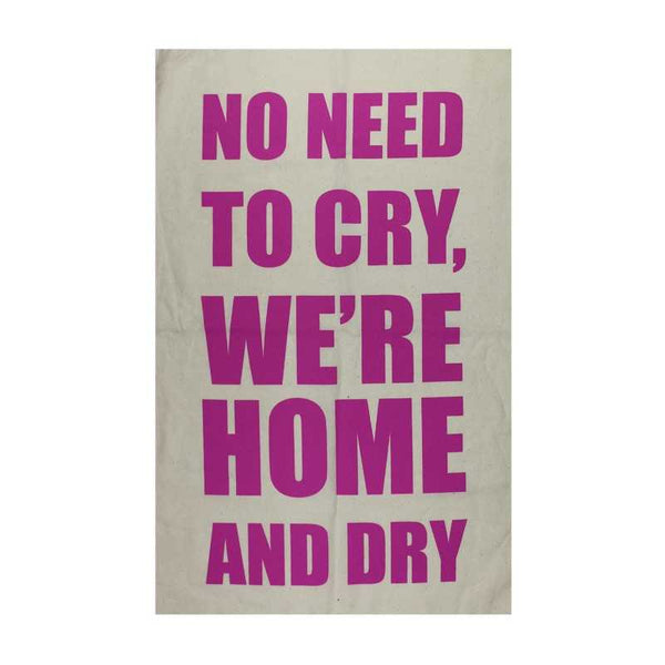 NO NEED TO CRY TEA TOWEL