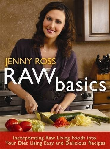 GIFT FLASH>40 OFF 2 - Raw Basics: Get Raw Living Foods into Your Diet Using Easy and Delicious Recipes