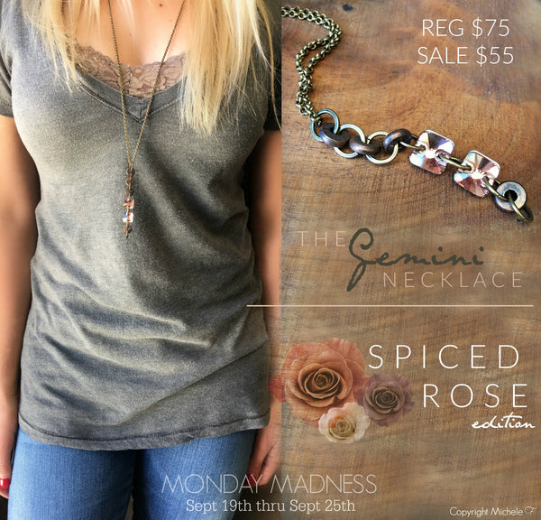 Monday Madness: The Gemini Necklace -Spiced Rose Edition (9-19-16 thru 9-25-19)