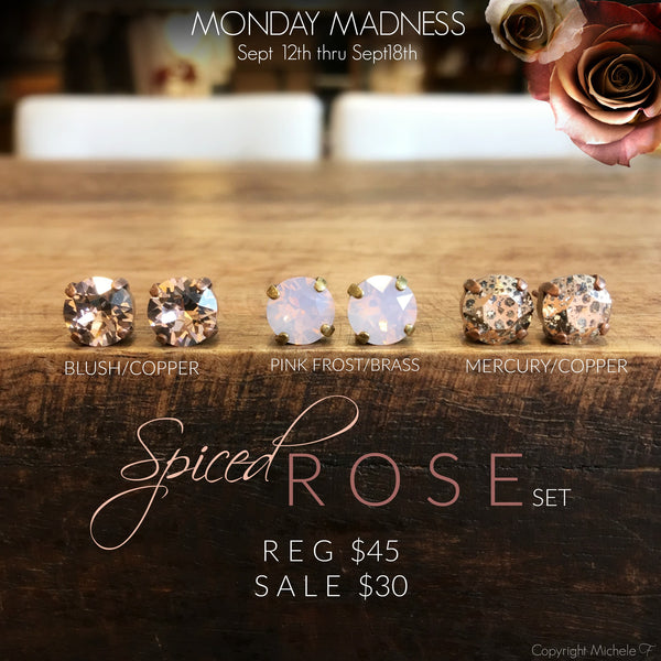 MONDAY MADNESS / Spiced Rose Set / 9-12-16 thru 9-18-16