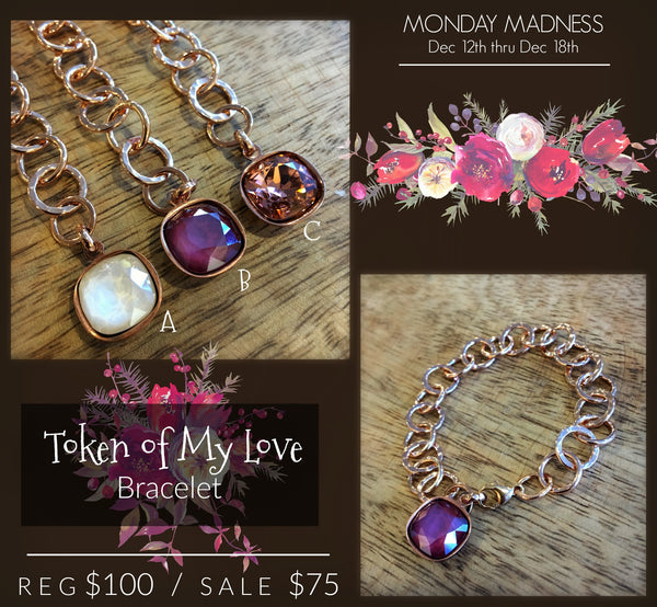 Monday Madness, Token of My Love Bracelet