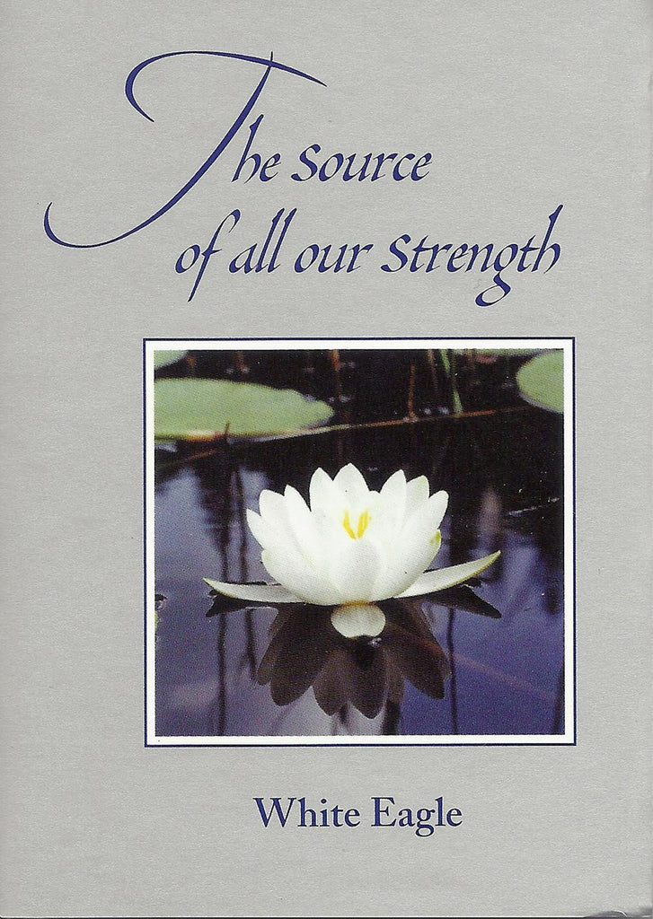 The Source of All Our Strength  by White Eagle