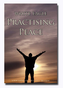 Practising Peace by White Eagle