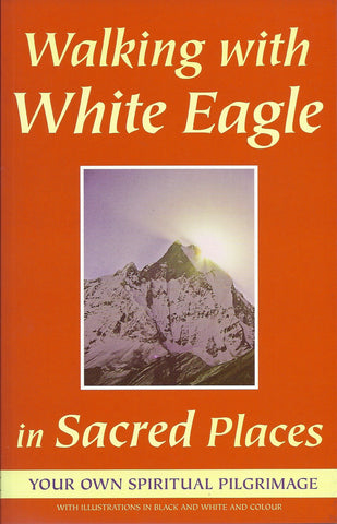 Walking with White Eagle in Sacred Places Your Own Spiritual Pilgrimage