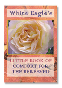 White Eagle's Little Book of Comfort for the Bereaved by White Eagle