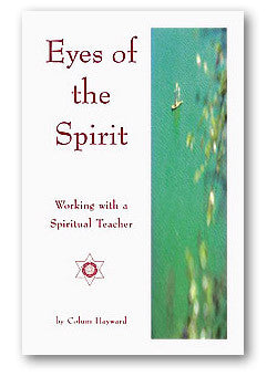 Eyes of the Spirit Working with a Spiritual Teacher by Colum Hayward