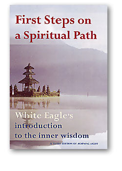 First Steps on a Spiritual Path by White Eagle