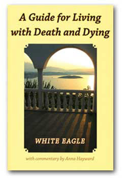 A Guide for Living with Death and Dying  by White Eagle