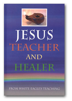 Jesus, Teacher and Healer by White Eagle
