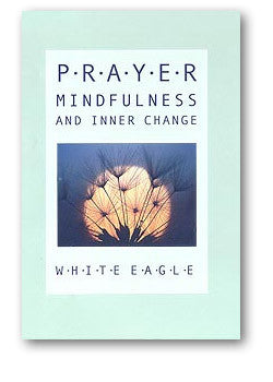 Prayer, Mindfulness and Inner Change by White Eagle