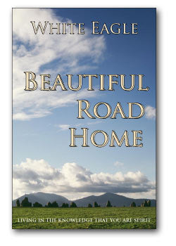 Beautiful Road Home Living in the knowledge that you are spirit by White Eagle