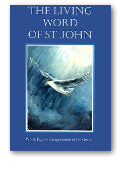 The Living Word of Saint John by White Eagle White Eagle's interpretation of the Gospel