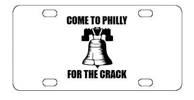 Come To Philly For The Crack License Plate