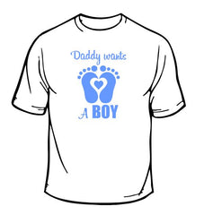 Daddy Wants a Boy T-Shirt