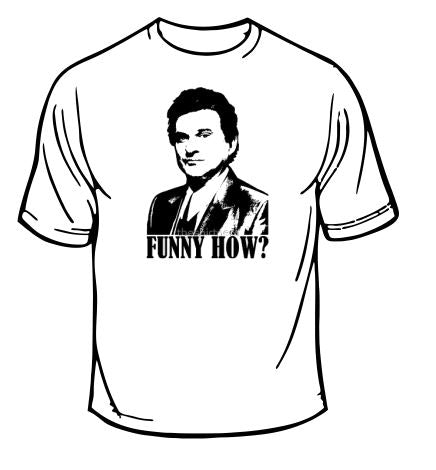 Goodfellas Funny How T-Shirt