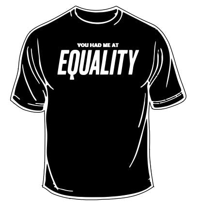 You Had Me At Equality T-Shirt