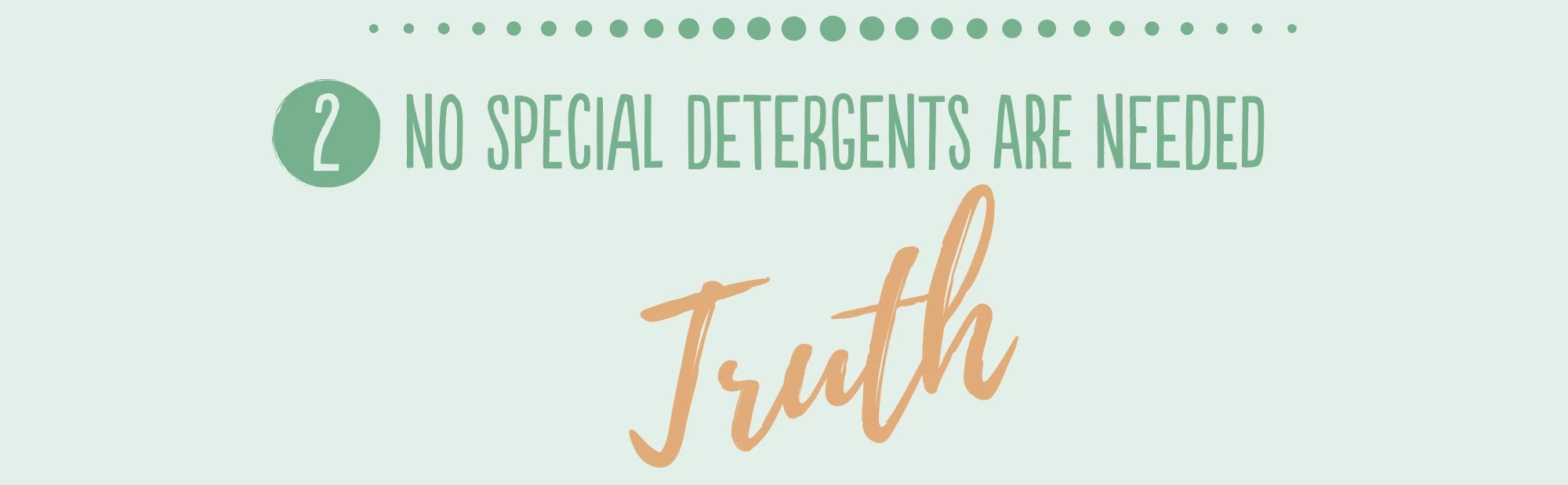 Truth - No Special Detergents are Needed