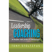 Load image into Gallery viewer, Leadership Coaching: The Disciplines, Skills, and Heart of a Christian Coach