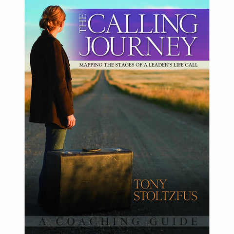 The Calling Journey: Mapping the Stages of a Leader's Life Call - A Coaching Guide