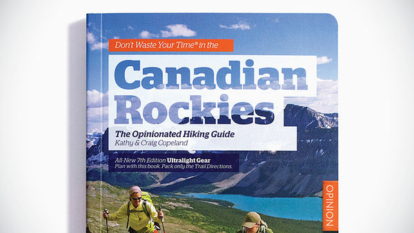 Don't Waste Your Time® in the Canadian Rockies - ULTRALIGHT GEAR 7th edition - Explore Banff