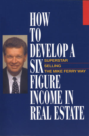 How to Develop a Six Figure Income in Real Estate (Soft Cover)