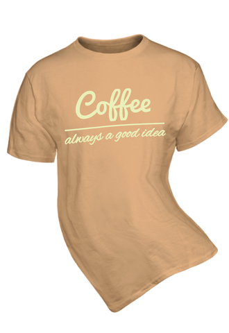 Coffee is Always a Good Idea t-shirt
