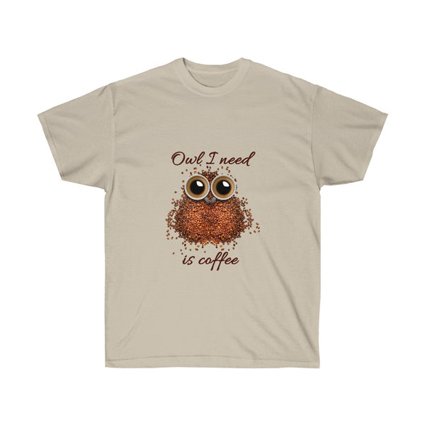 [custom_t-shirts] - [custom-t-shirt] - Owl I Need is Coffee T-Shirt for Men and Women neatees