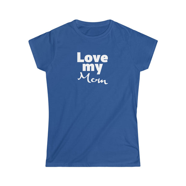 Love My Mom T-shirt for Women - neateeshirts