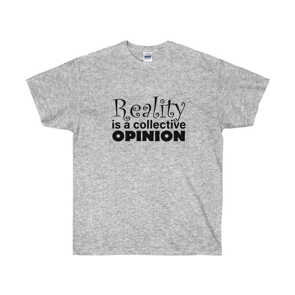 [custom_t-shirts] - [custom-t-shirt] - Reality is a Collective Opinion for Men and Women who have one neatees